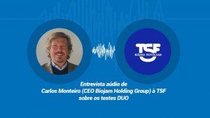 Entrevista Carlos Monteiro (CEO Biojam Holding Group) à TSF sobre os testes DUO